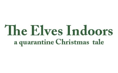 The Elves Indoors: The Christmas Gift During a Pandemic